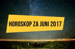Horoskop za mjesec JUNI 2017
