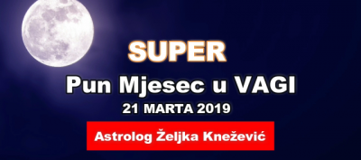 SUPER PUN MJESEC U HARMONIČNOJ VAGI 21 MARTA 2019
